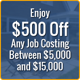 Enjoy $500 Off Any Job Costing Between $5,000 and $15,000
